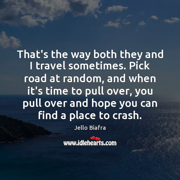 That's the way both they and I travel sometimes. Pick road at Jello Biafra Picture Quote