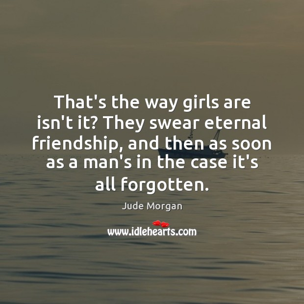 Image, That's the way girls are isn't it? They swear eternal friendship, and