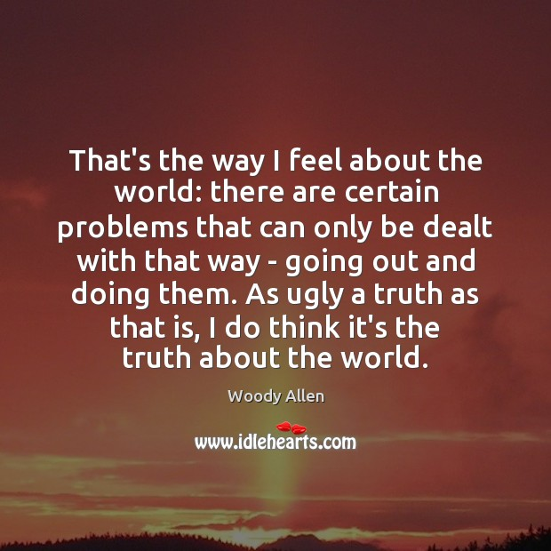 That's the way I feel about the world: there are certain problems Image