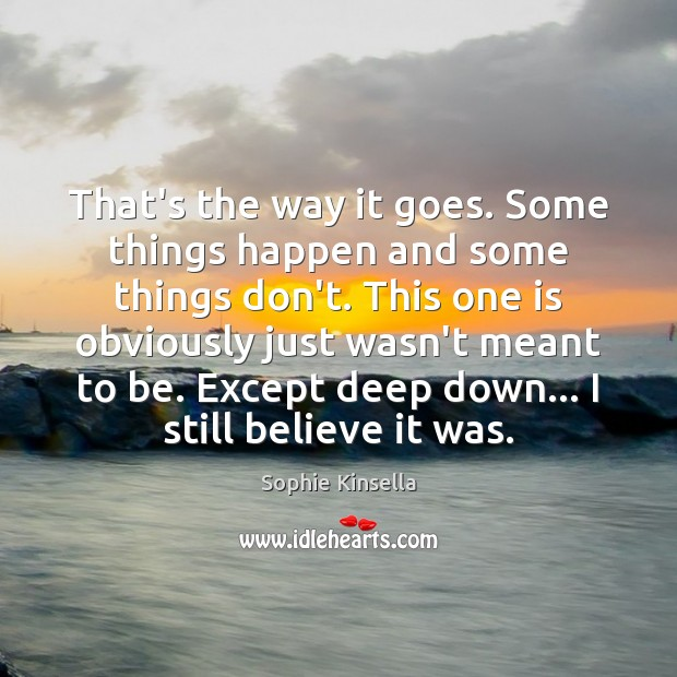 That's the way it goes. Some things happen and some things don't. Sophie Kinsella Picture Quote