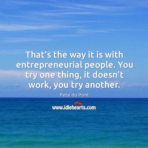 That's the way it is with entrepreneurial people. You try one thing, Image