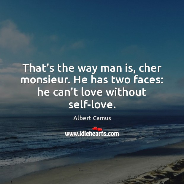 Image, That's the way man is, cher monsieur. He has two faces: he can't love without self-love.