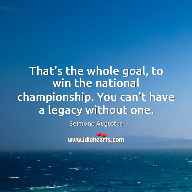 That's the whole goal, to win the national championship. You can't have Image