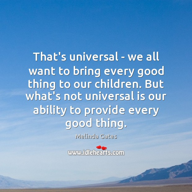 That's universal – we all want to bring every good thing to Melinda Gates Picture Quote