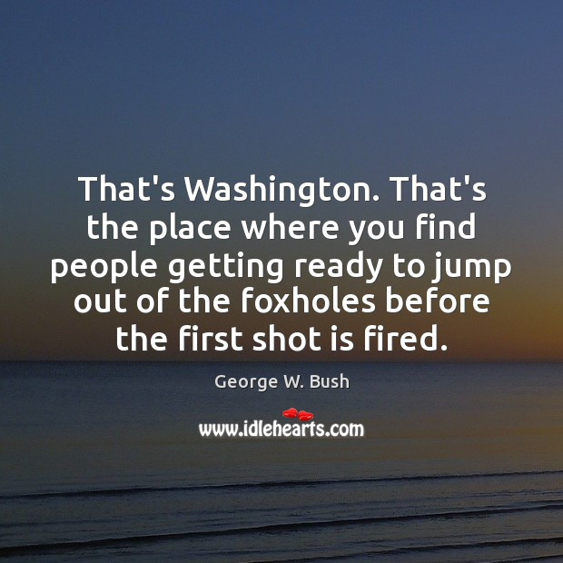 That's Washington. That's the place where you find people getting ready to Image