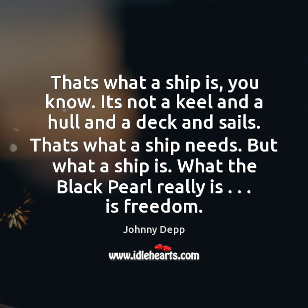 Thats what a ship is, you know. Its not a keel and Johnny Depp Picture Quote