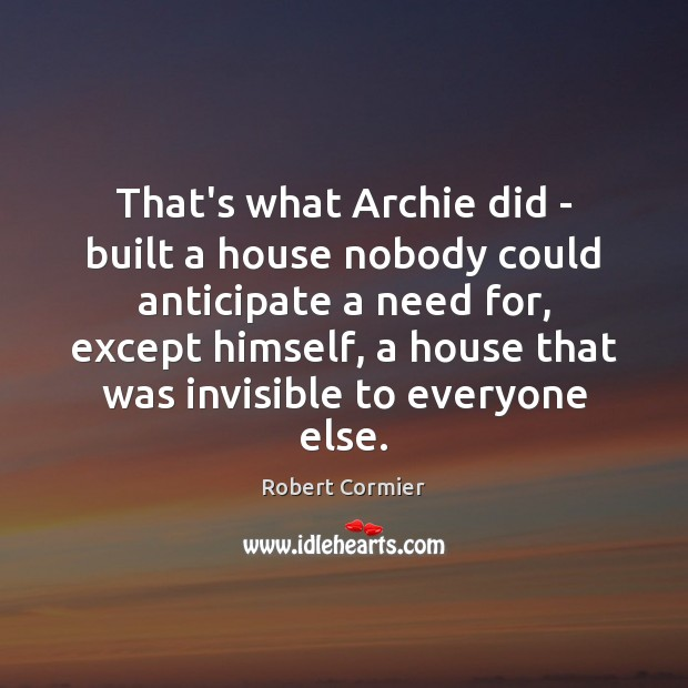 Image, That's what Archie did – built a house nobody could anticipate a