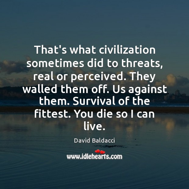 That's what civilization sometimes did to threats, real or perceived. They walled David Baldacci Picture Quote