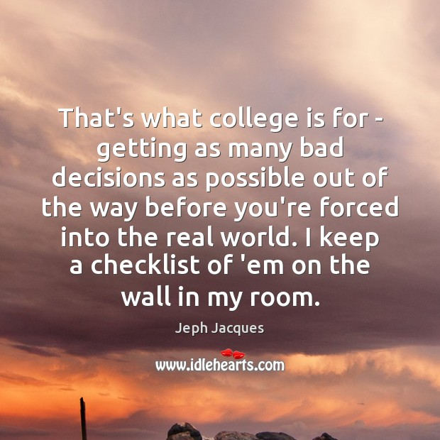 That's what college is for – getting as many bad decisions as College Quotes Image