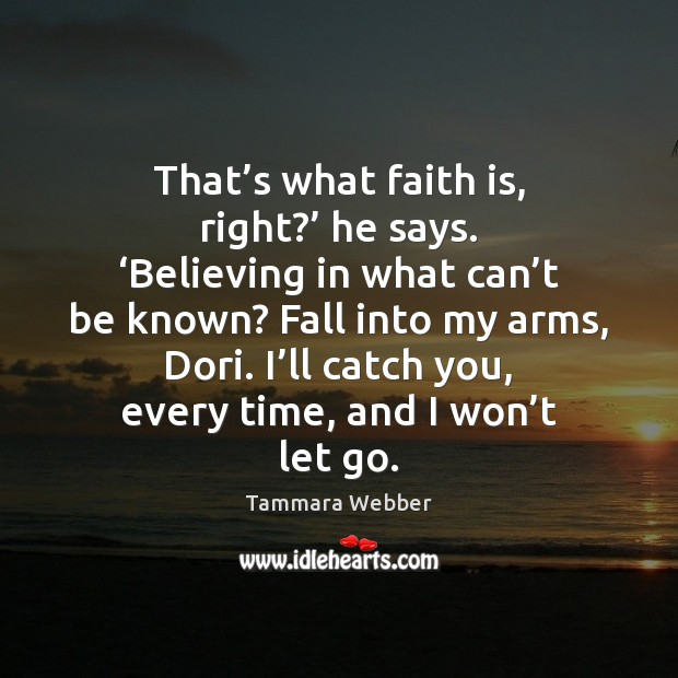 That's what faith is, right?' he says. 'Believing in what can' Image