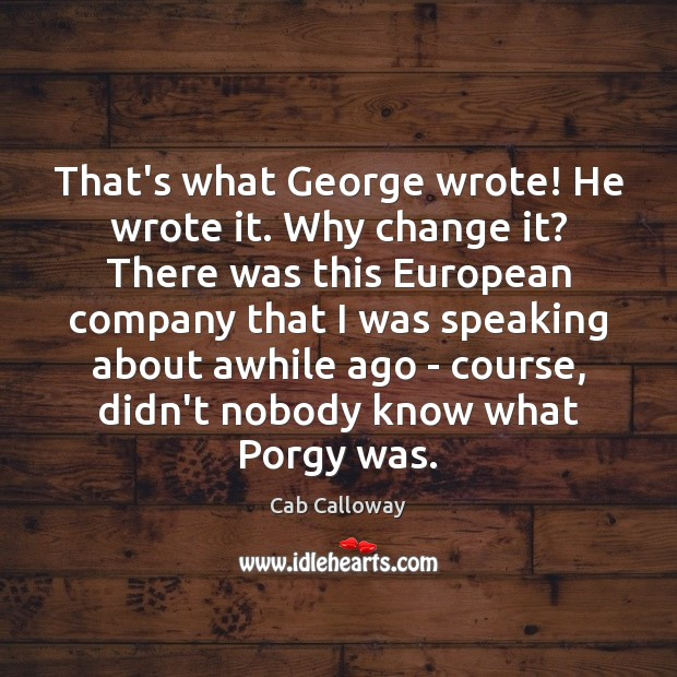 Image, That's what George wrote! He wrote it. Why change it? There was