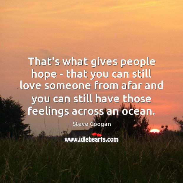 That's what gives people hope – that you can still love someone Steve Coogan Picture Quote