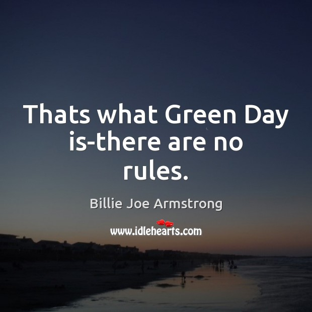 Thats what Green Day is-there are no rules. Billie Joe Armstrong Picture Quote