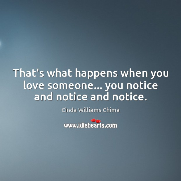 That's what happens when you love someone… you notice and notice and notice. Image