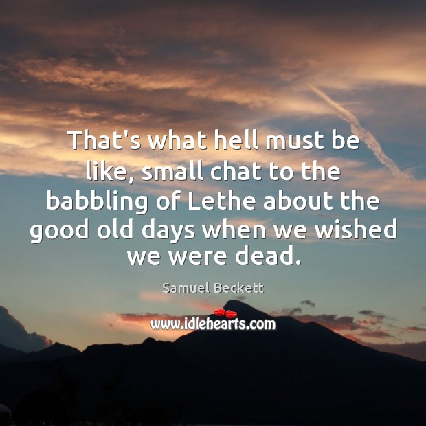 That's what hell must be like, small chat to the babbling of Samuel Beckett Picture Quote