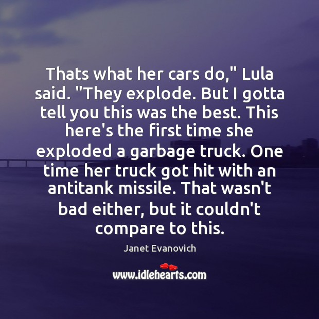 """Image, Thats what her cars do,"""" Lula said. """"They explode. But I gotta"""