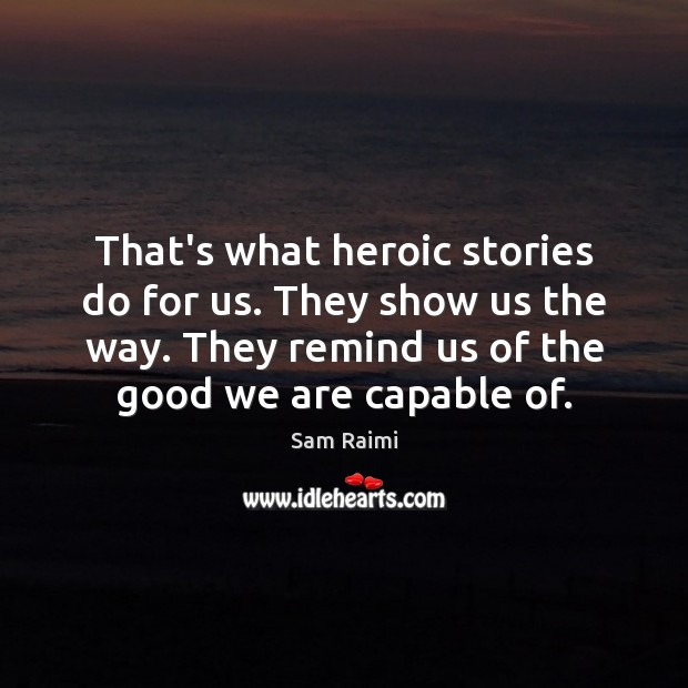 Image, That's what heroic stories do for us. They show us the way.