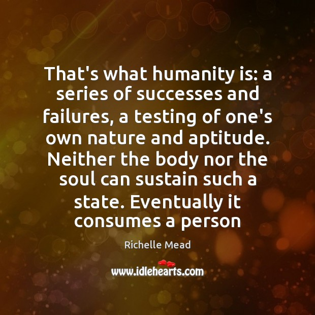 Image, That's what humanity is: a series of successes and failures, a testing