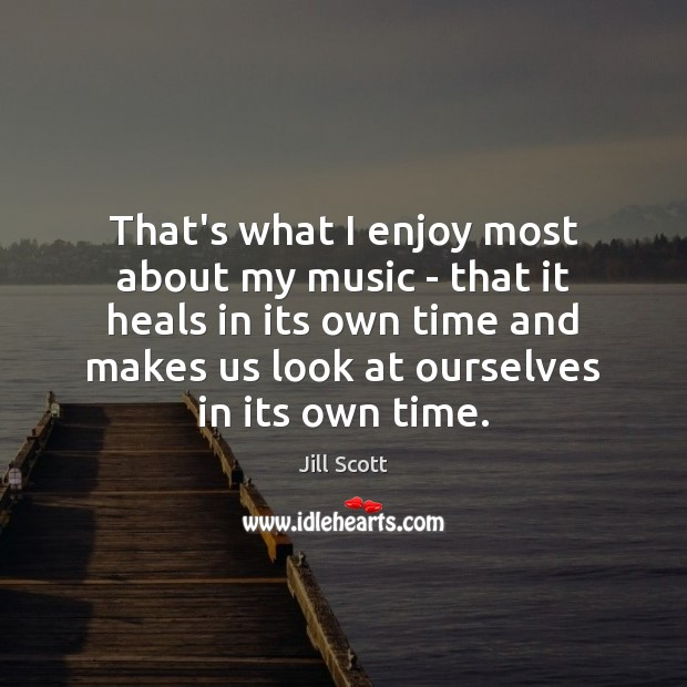 That's what I enjoy most about my music – that it heals Jill Scott Picture Quote