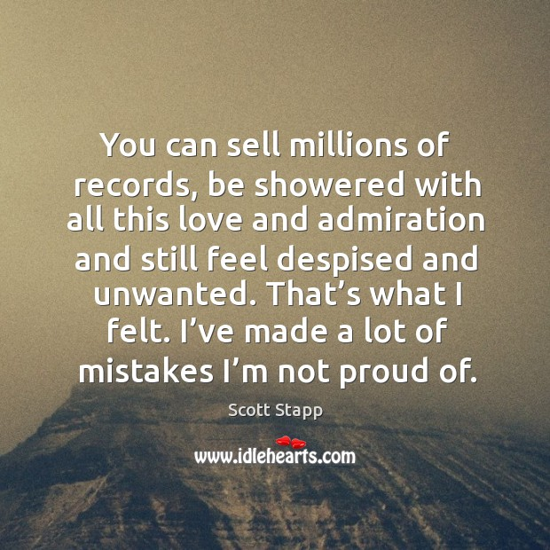That's what I felt. I've made a lot of mistakes I'm not proud of. Scott Stapp Picture Quote