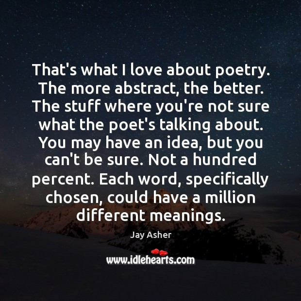 That's what I love about poetry. The more abstract, the better. The Jay Asher Picture Quote