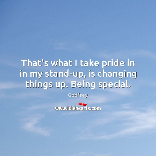 That's what I take pride in in my stand-up, is changing things up. Being special. Godfrey Picture Quote