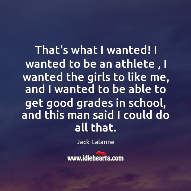 That's what I wanted! I wanted to be an athlete , I wanted School Quotes Image