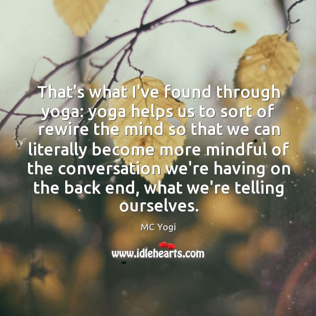 That's what I've found through yoga: yoga helps us to sort of Image