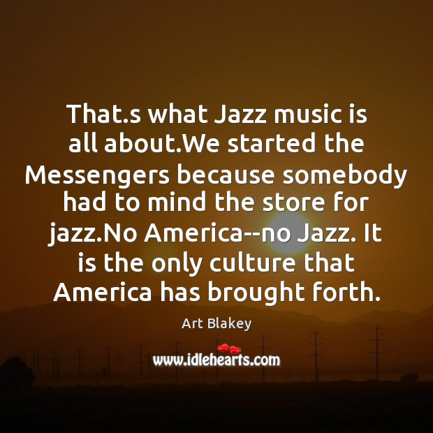 Image, That.s what Jazz music is all about.We started the Messengers