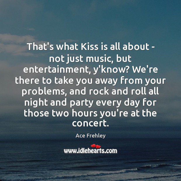 Image, That's what Kiss is all about – not just music, but entertainment,