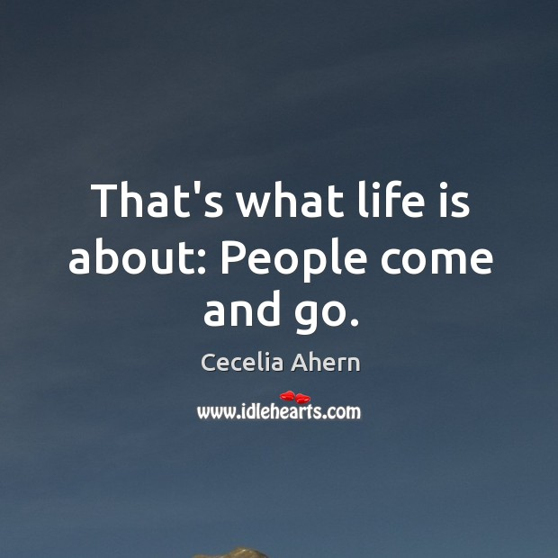 That's what life is about: People come and go. Image