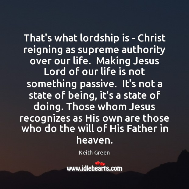 That's what lordship is – Christ reigning as supreme authority over our Image