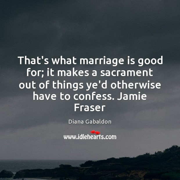Image, That's what marriage is good for; it makes a sacrament out of