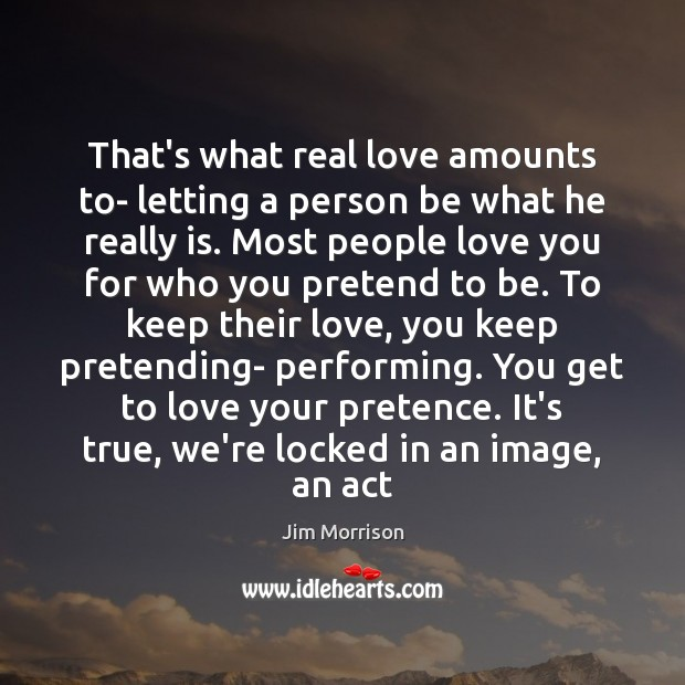 Image, That's what real love amounts to- letting a person be what he