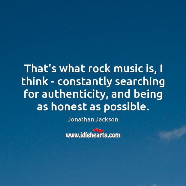 That's what rock music is, I think – constantly searching for authenticity, Image
