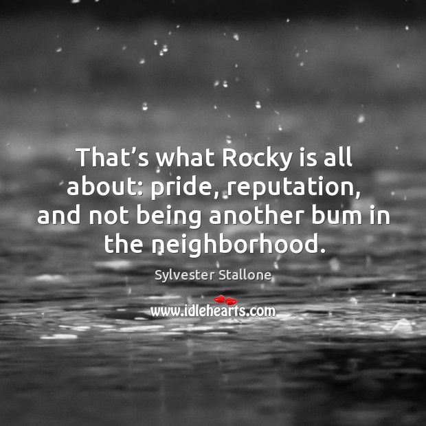 That's what rocky is all about: pride, reputation, and not being another bum in the neighborhood. Image