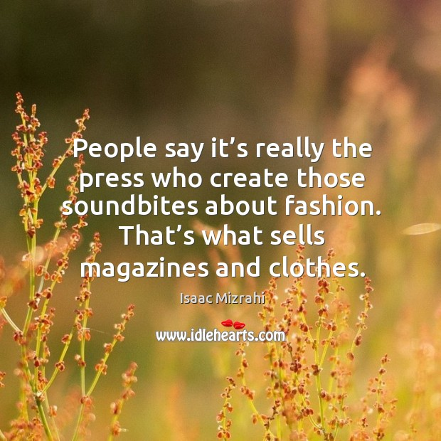 That's what sells magazines and clothes. Image