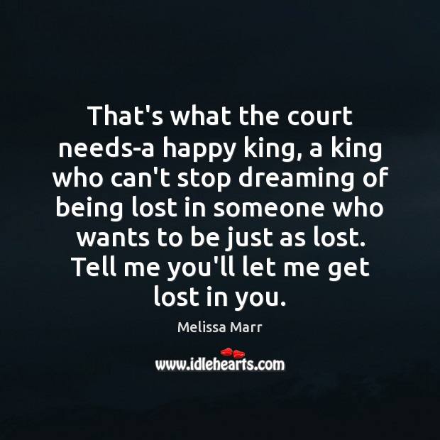 That's what the court needs-a happy king, a king who can't stop Dreaming Quotes Image