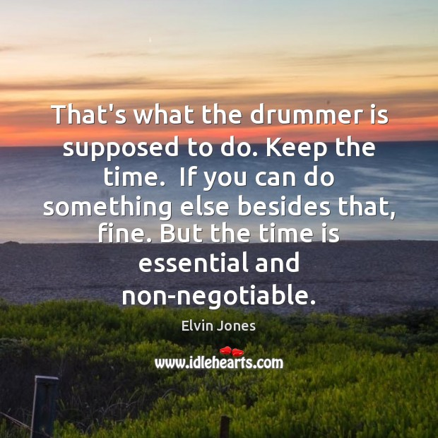 That's what the drummer is supposed to do. Keep the time.  If Image