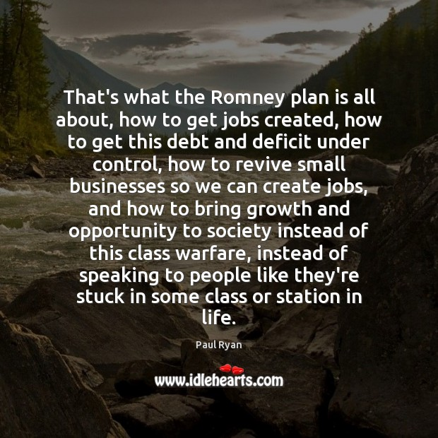 That's what the Romney plan is all about, how to get jobs Paul Ryan Picture Quote
