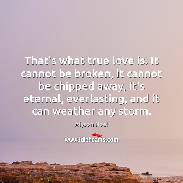 That's what true love is. It cannot be broken, it cannot be Image