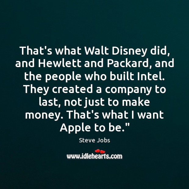 Image, That's what Walt Disney did, and Hewlett and Packard, and the people