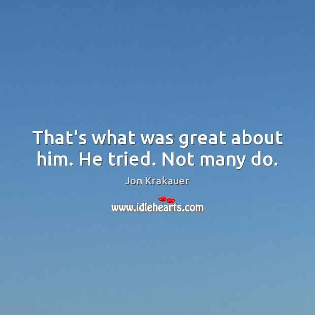 That's what was great about him. He tried. Not many do. Image