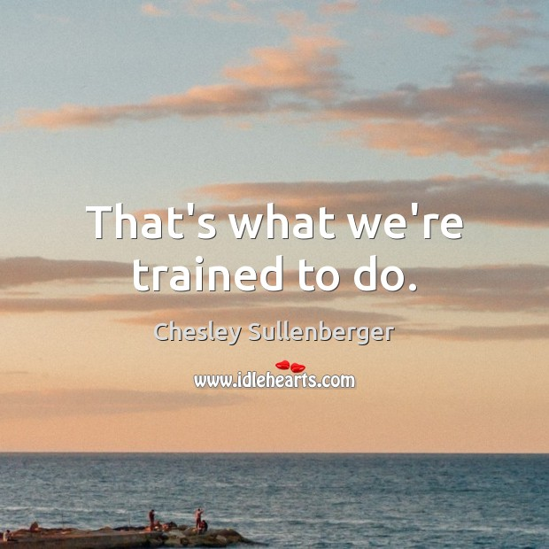 That's what we're trained to do. Image