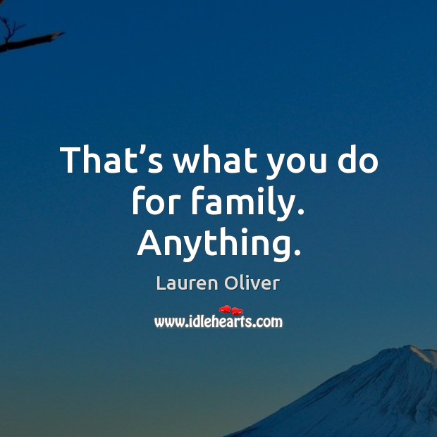 That's what you do for family. Anything. Image