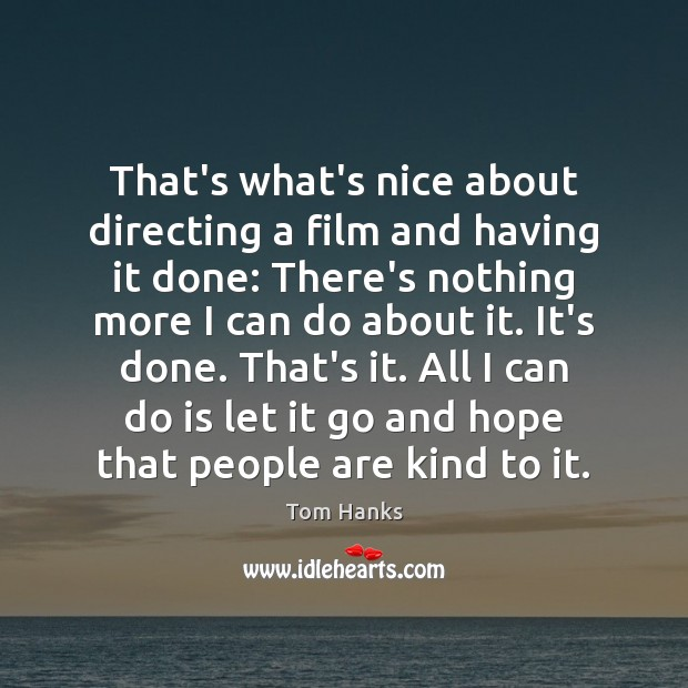 That's what's nice about directing a film and having it done: There's Tom Hanks Picture Quote