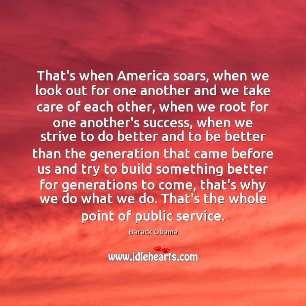 That's when America soars, when we look out for one another and Image
