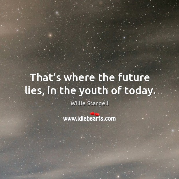 That's where the future lies, in the youth of today. Image
