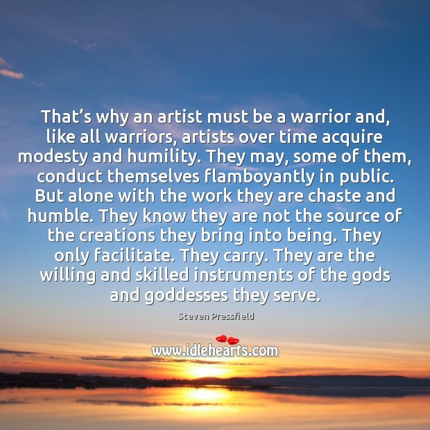 That's why an artist must be a warrior and, like all Steven Pressfield Picture Quote