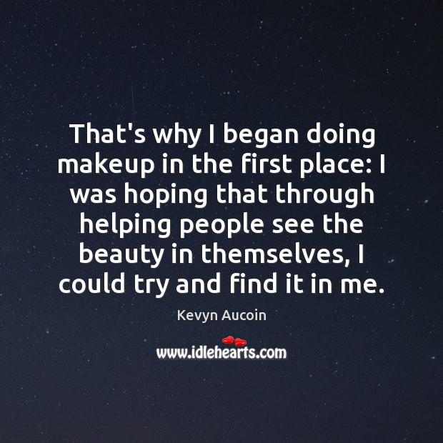 Image, That's why I began doing makeup in the first place: I was